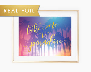 Take Me to Paradise - Real Foil Art Print
