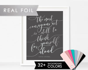 The most courageous act is still to think for yourself. Aloud Coco Chanel quote on Solid Background with Real Foil Chanel Print