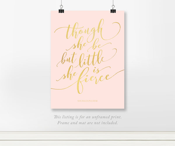 Though She Be But Little She is Fierce Shakespeare Quote Real Gold Foil Art Print