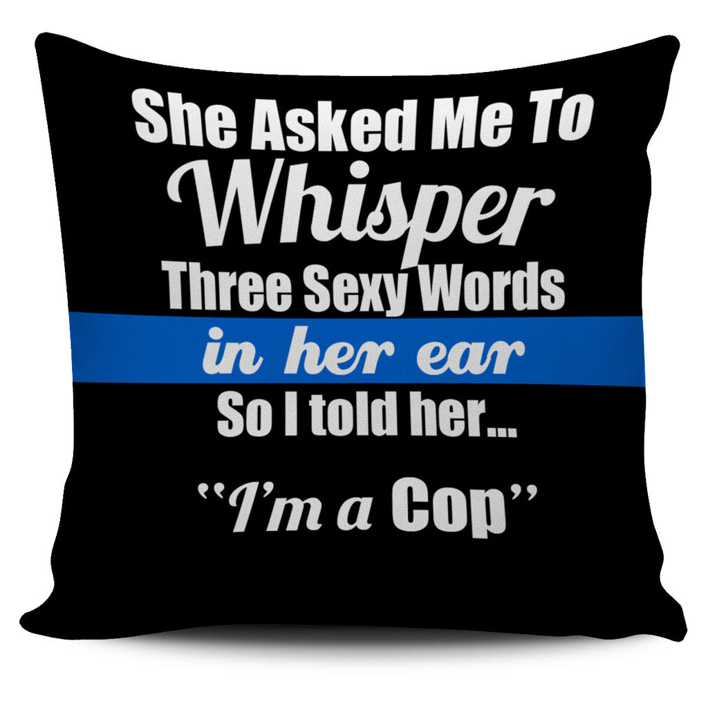 Three Sexy Words Cop Pillow Cover - topnotchloot