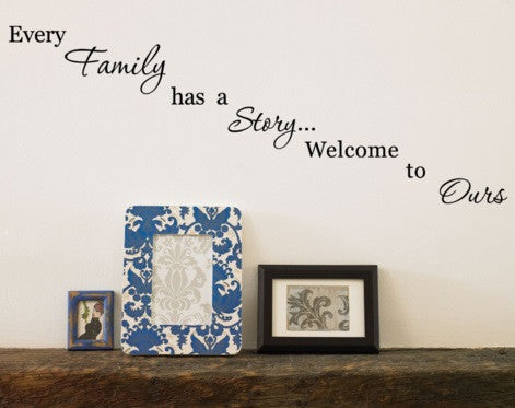 Every Family Has A Story Welcome Wall Decal - topnotchloot