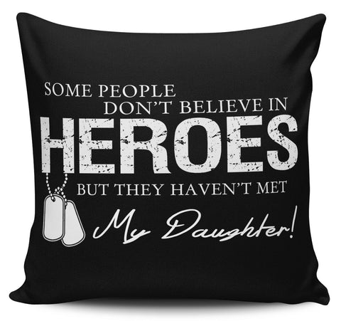 Military Daughter Believe in Heros Pillow Cover