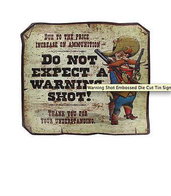 Warning Shot Embossed Die Cut Tin Sign