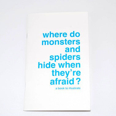 A Book To Illustrate - Where Do Monsters And Spiders Hide When They're Afraid?