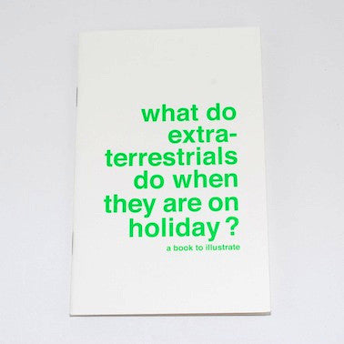 A Book To Illustrate - What Do Extraterrestrials Do When They Are On Holiday?