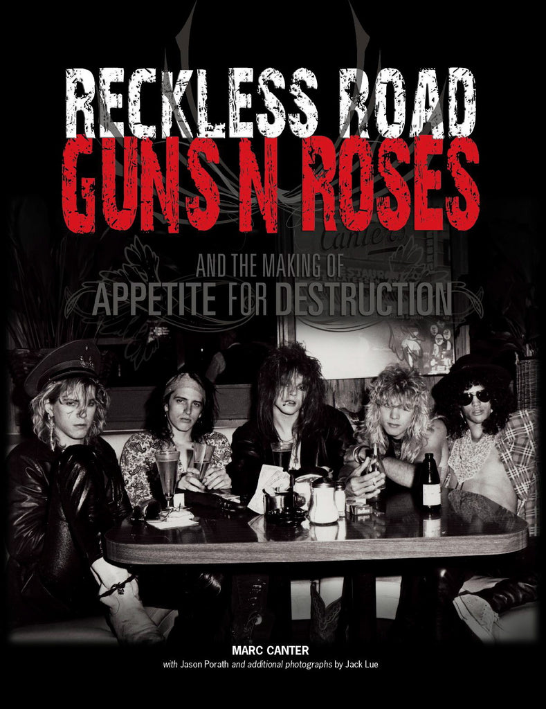 Reckless Road - Guns N' Roses & the Making of Appetite For Destruction - Marc Canter