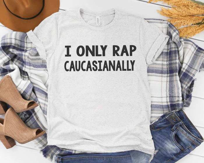 I Only Rap Caucasianally - Sublimation Transfer