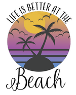 Life is Better at the Beach Sublimation Transfer