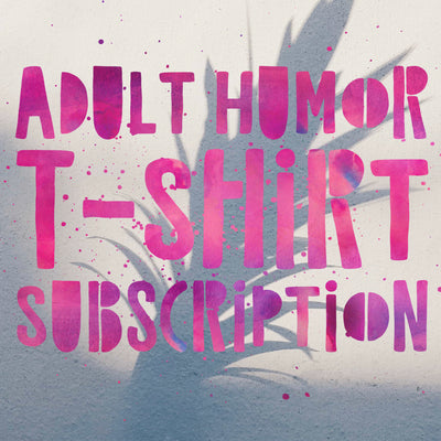 Graphic Tee Subsciption : Adult Humor | VAHL