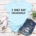 I Only Rap Caucasianally Graphic Tee | VAHL
