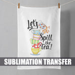 Sublimation Transfer : Spill the Tea