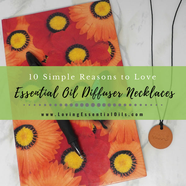 10 Simple Reasons to Love Essential Oil Diffuser Necklaces