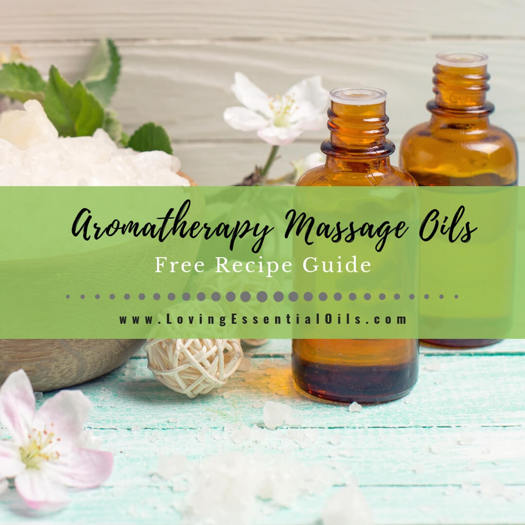 22 Aromatherapy Massage Oils - Free Recipe Guide