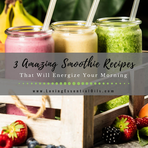 3 Amazing Smoothie Recipes That Will Energize Your Morning