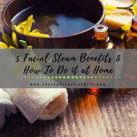5 Facial Steam Benefits and How To Do it at Home