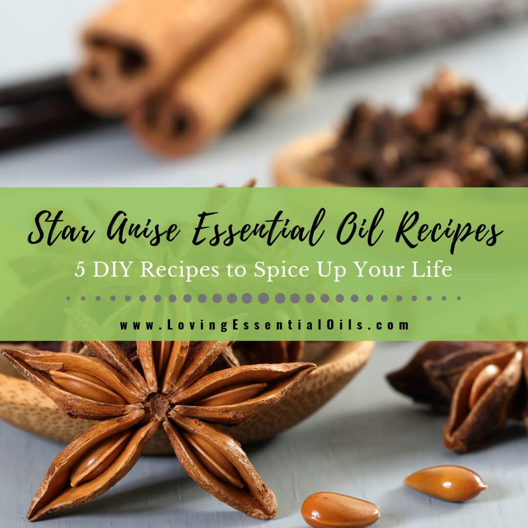 5 Star Anise Essential Oil Recipes to Spice Up Your Life