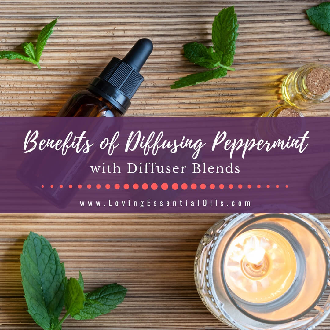 Benefits of Diffusing Peppermint Oil with 6 Minty Diffuser Blends