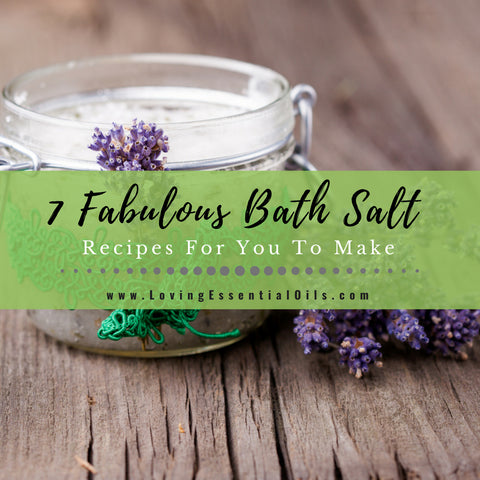 7 Fabulous Essential Oil Bath Salt Recipes For You To Make