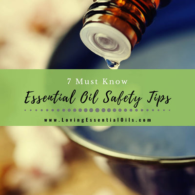 7 Must Know Essential Oil Safety Tips and Guidelines