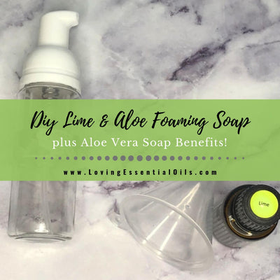 Aloe Vera Soap Benefits with DIY Lime & Aloe Foaming Soap