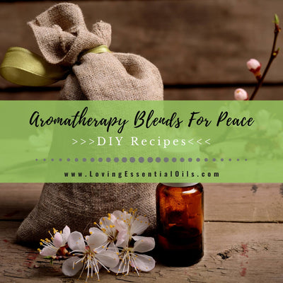 Essential Oil Blends For Peace and Calming - Aromatherapy Recipes