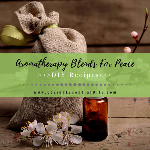 10 Simple Aromatherapy Blends For Peace - DIY Essential Oil Recipes