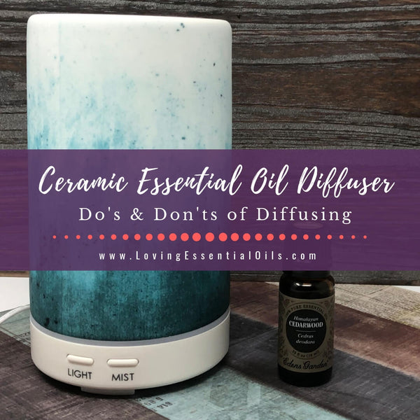 Ceramic Essential Oil Diffuser - Do's & Don'ts of Diffusing