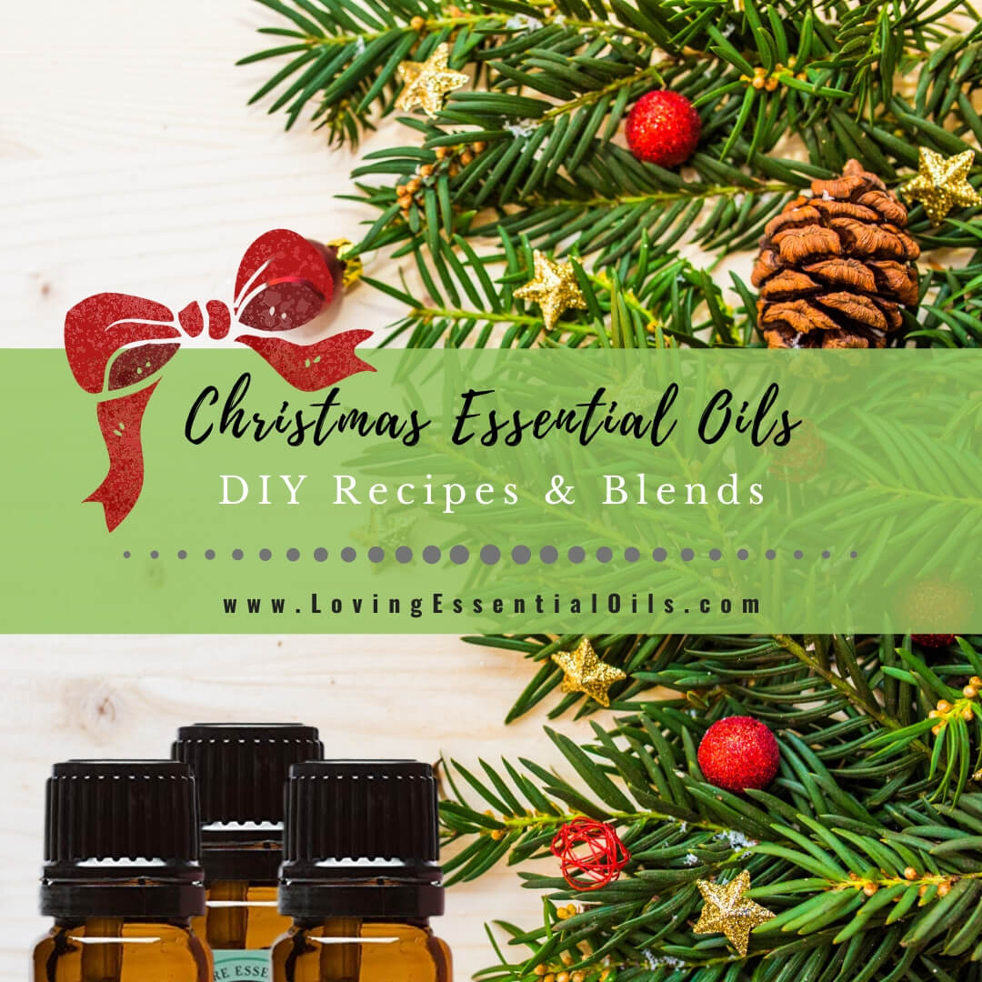 Essential Oils for Christmas with DIY Recipes and Blends