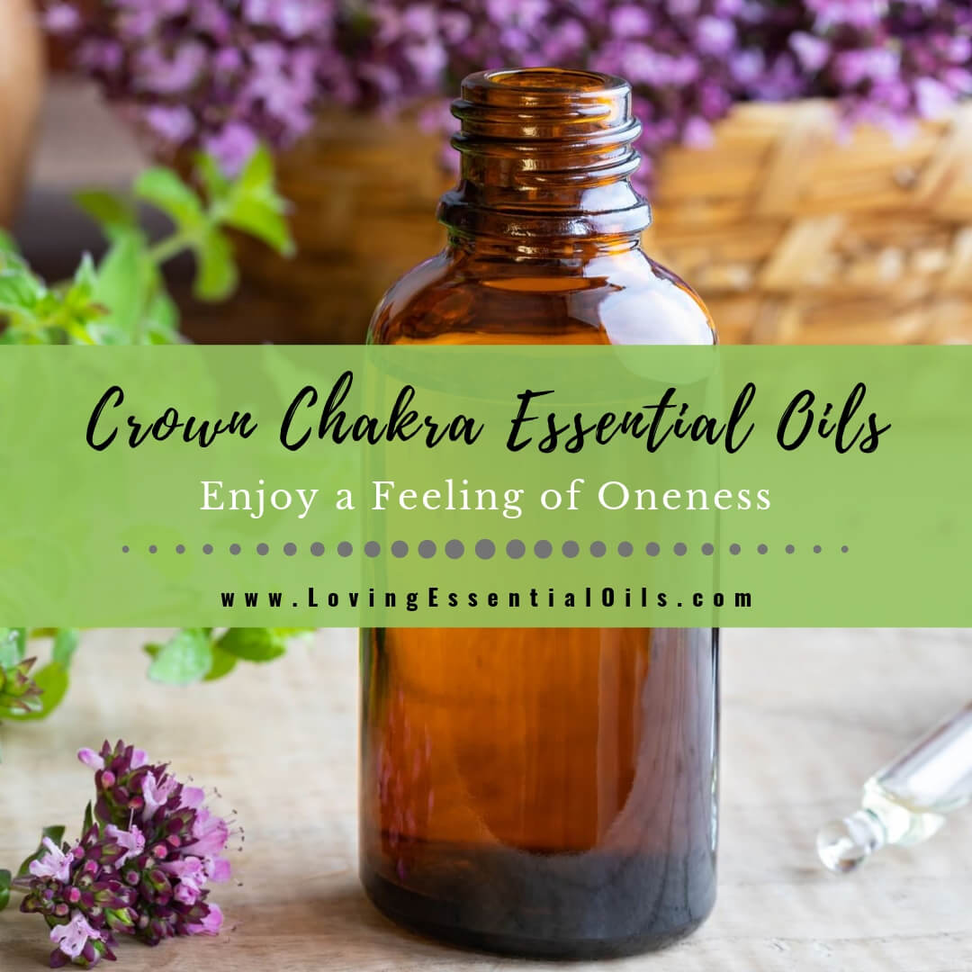 Crown Chakra Essential Oils - Enjoy a Feeling of Oneness