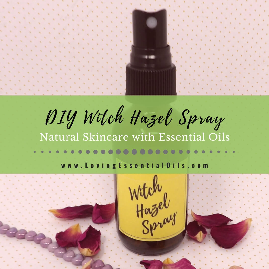 How to Make Witch Hazel Spray for Skin with Essential Oils