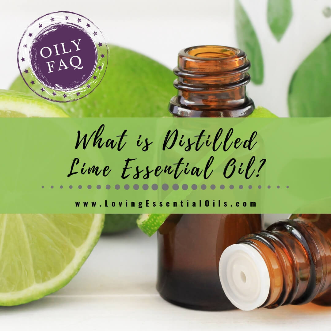 What Is Distilled Lime Essential Oil? - Oily FAQ