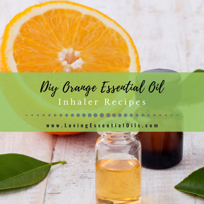 Orange Essential Oil Inhaler Recipes for Aromatherapy - DIY Blends