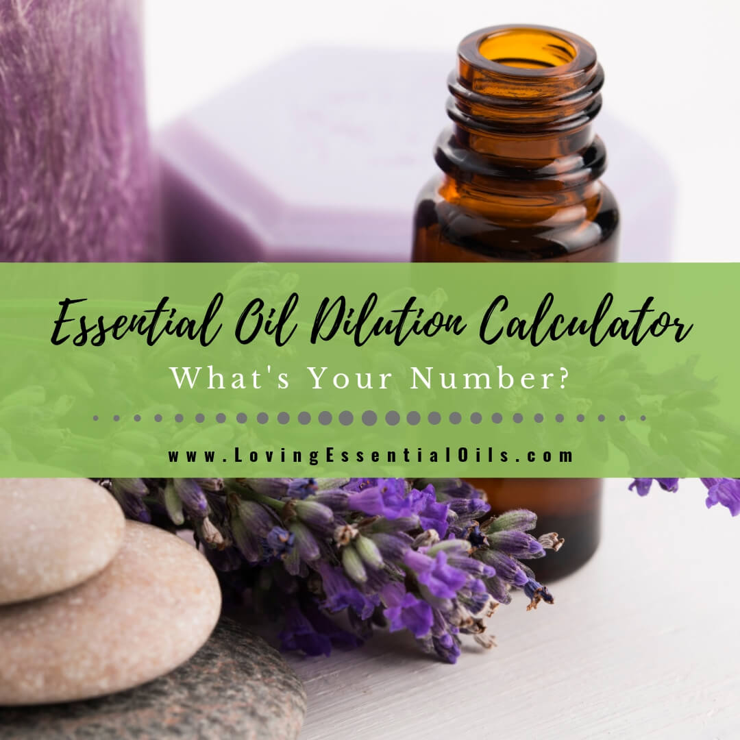 Essential Oil Dilution Calculator - How to Dilute Aromatherapy Oils