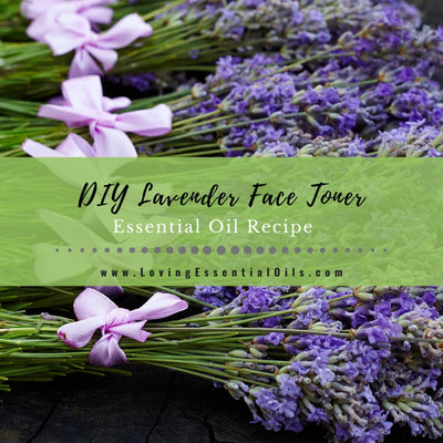DIY Lavender Face Toner Recipe - Homemade Essential Oil Spray