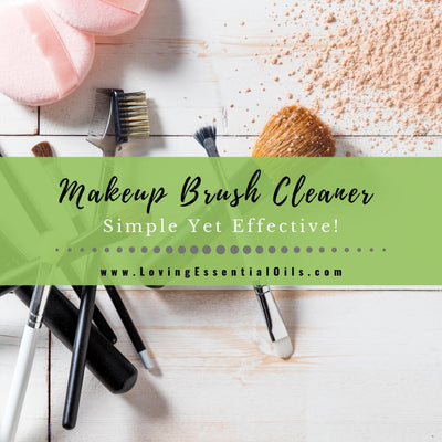 Essential Oil Makeup Brush Cleaner - Simple Yet Effective Cleaning