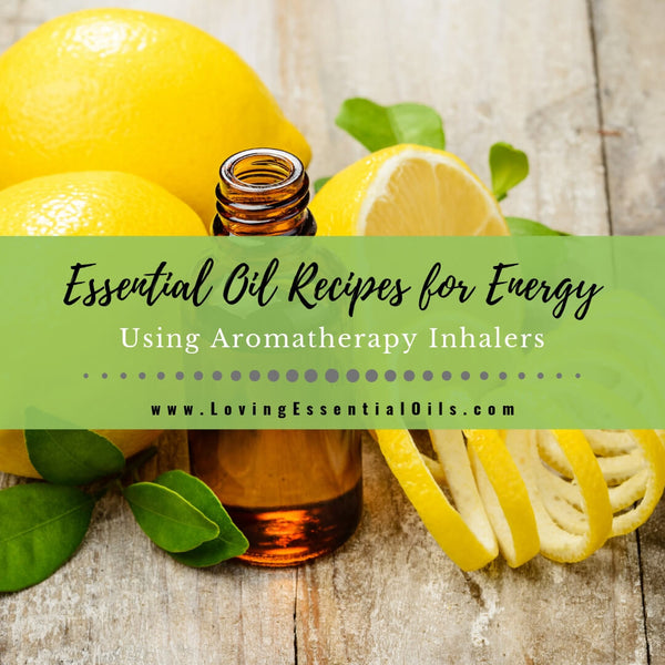 7 Essential Oil Recipes for Energy Using Aromatherapy Inhalers