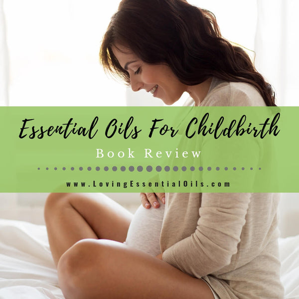 Essential Oils For Childbirth - Book Review