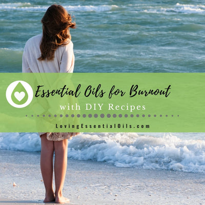 7 Best Supportive Essential Oils for Burnout Relief and Prevention