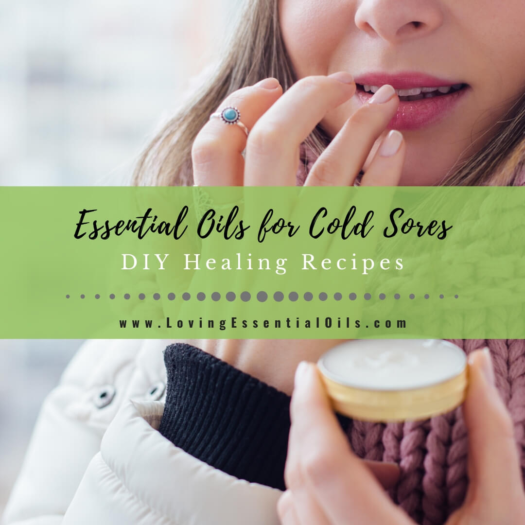 Essential Oils for Cold Sores on Lip with DIY Recipe Blends