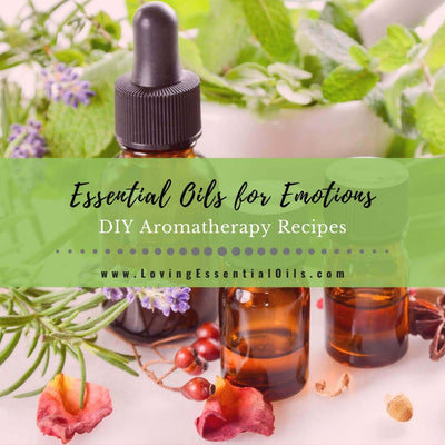Essential Oils for Emotions with Aromatherapy Blends and Recipes