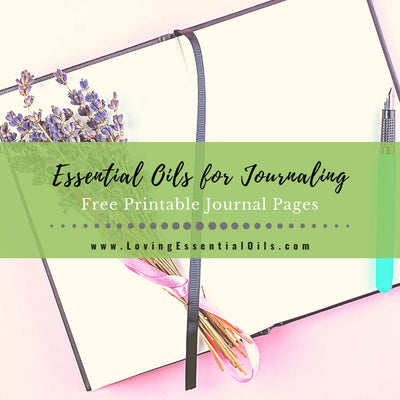 Using Essential Oils for Journaling - Free Printable Journal Pages