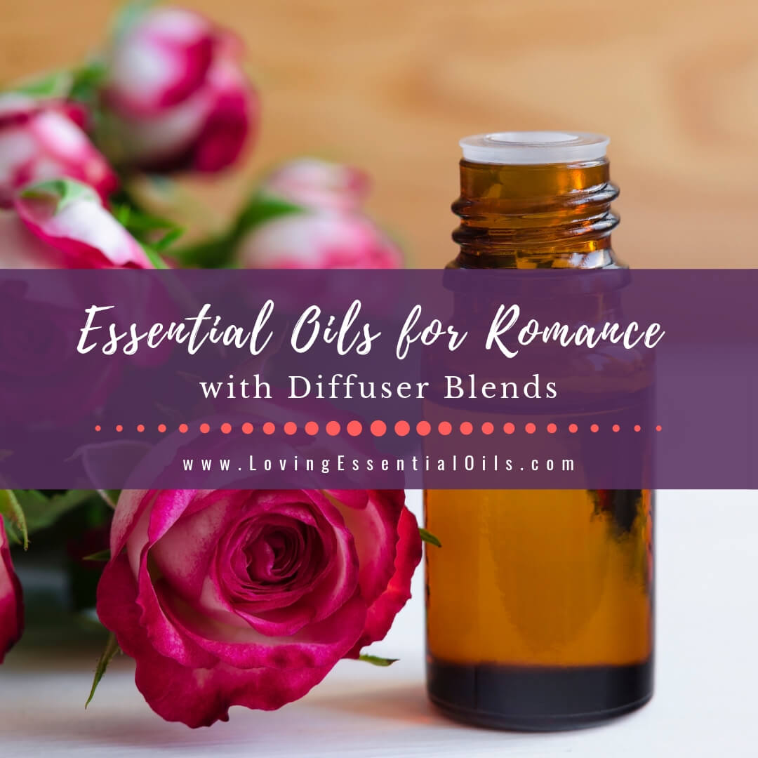 10 Essential Oils for Romance with Diffuser Blends
