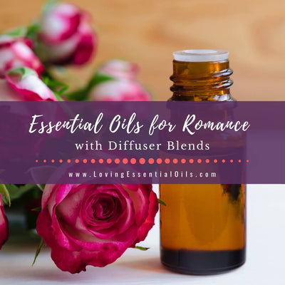 10 Essential Oils for Romance with Romantic Diffuser Blends