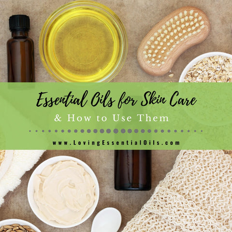 Top 10 Essential Oils For Skin Care & How to Use Them