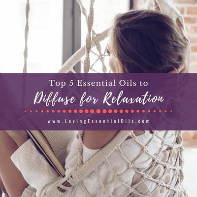 Top 5 Essential Oils to Diffuse for Relaxation with Diffuser Blends