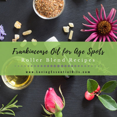 Frankincense Oil for Age Spots - Roller Blend Recipes