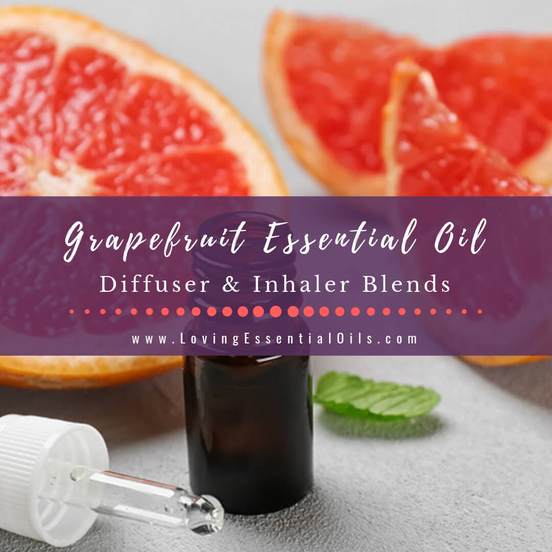Grapefruit Essential Oil Blends - 10 Inhaler & Diffuser Recipes