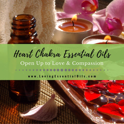 Heart Chakra Essential Oils - Open Up to Love & Compassion