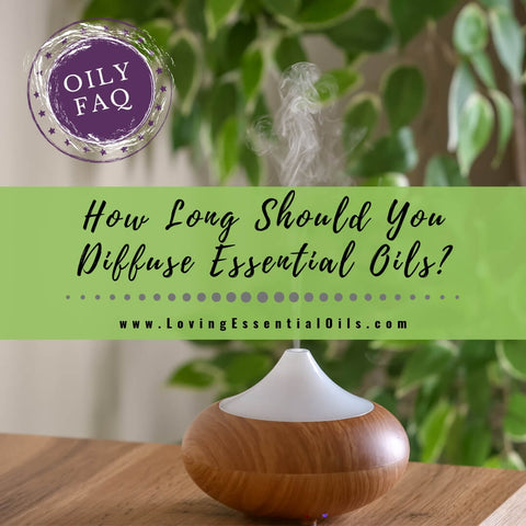 How Long Should You Diffuse Essential Oils? - Oily FAQ