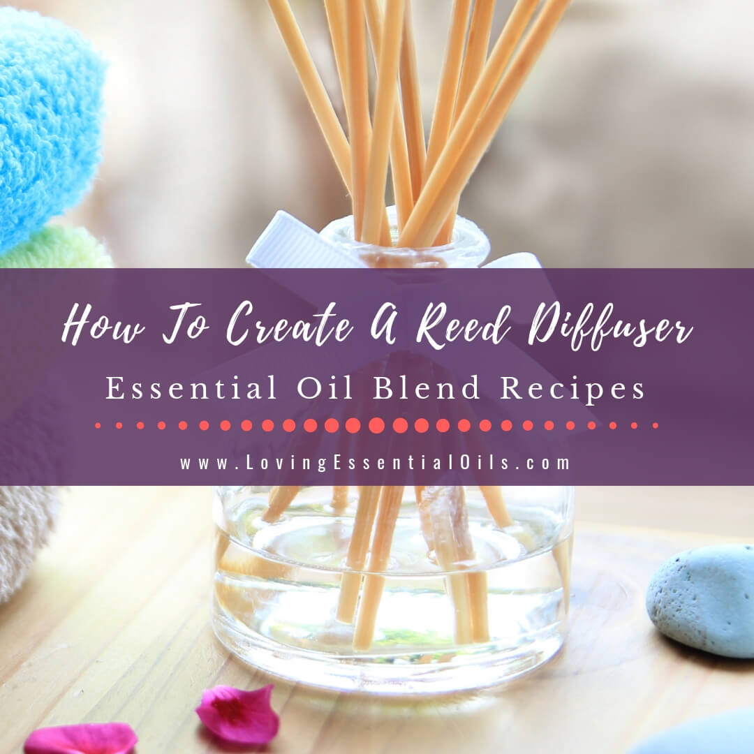 How To Create A Reed Diffuser With 10 Essential Oil Blend Recipes